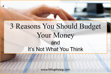 3 Reasons You Should Budget Your Money and It's Not What You Think