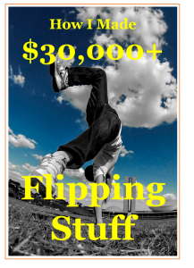How I Made Over $30,000 in 4 Months Flipping Stuff