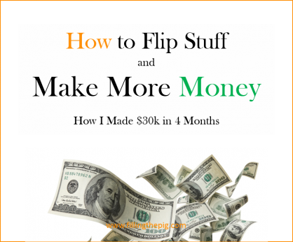 How I Made Over $30,000 in 4 Months Flipping Stuff – How to Flip Stuff and Make More Money