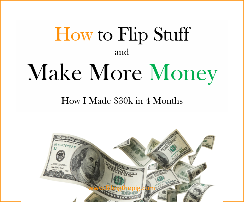 How I Made Over $30,000 in 4 Months Flipping Stuff – How to Flip