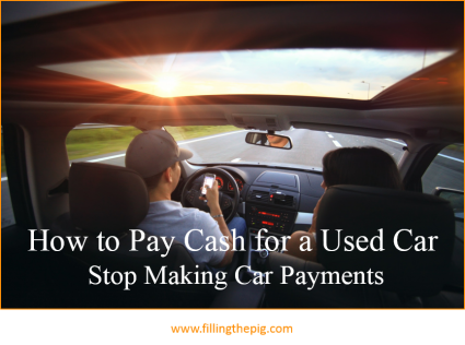 How to Pay Cash for a Used Car and Stop Making Car Payments