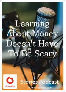 Learning About Money Doesn't Have To Be Scary Crowdfire Stories Podcast