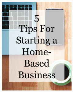 5 Tips For Starting a Home-Based Business
