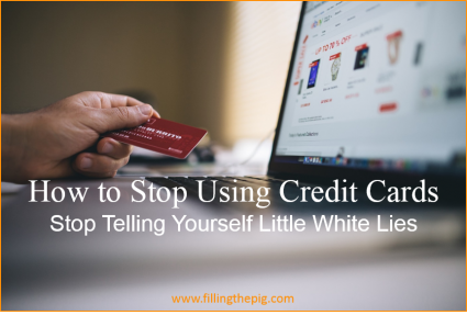 How to Stop Using Credit Cards – Telling Yourself Little White Lies