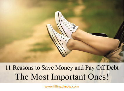 11 Reasons to Save Money and Pay Off Debt - The Most Important Ones