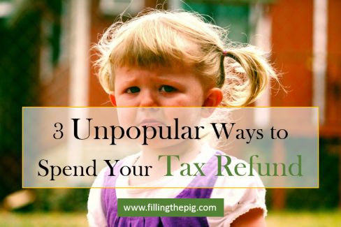 3 Unpopular, But Smart Ways to Spend Your Tax Refund