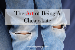 The Art of Being a Cheapskate - How I Successfully Manage My Budget
