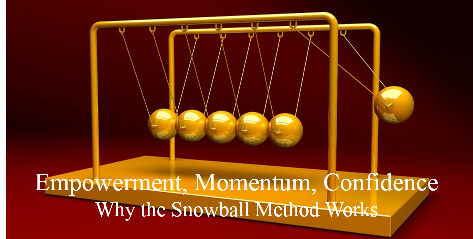 Why the Snowball Method Works – Empowerment, Momentum and Confidence