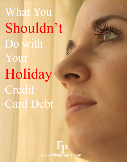 Holiday Credit Card Debt, What You Shouldn't Do with that Card Debt