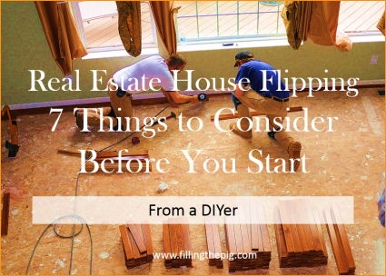 Real Estate House Flipping, 7 Things to Consider Before You Start - From a DIYer