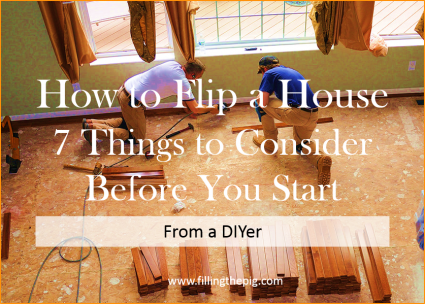 How to Flip a House? 7 Things to Consider Before You Start - From a DIYer